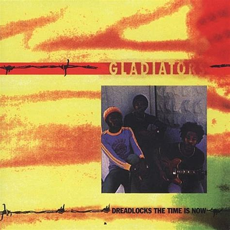 Dreadlocks, The Time Is Now - The Gladiators   Songs